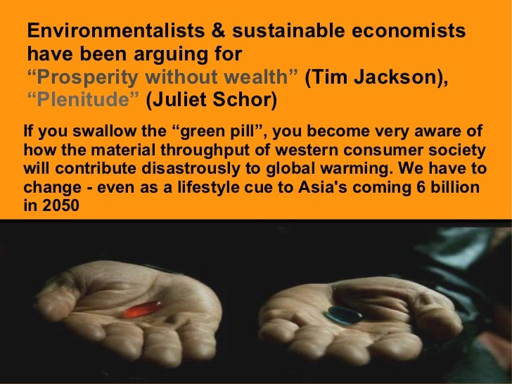 """Environmentalists & sustainable economists have been arguing for  """" Prosperity without wealth""""  (Tim Jackson),  """"Plenitude..."""