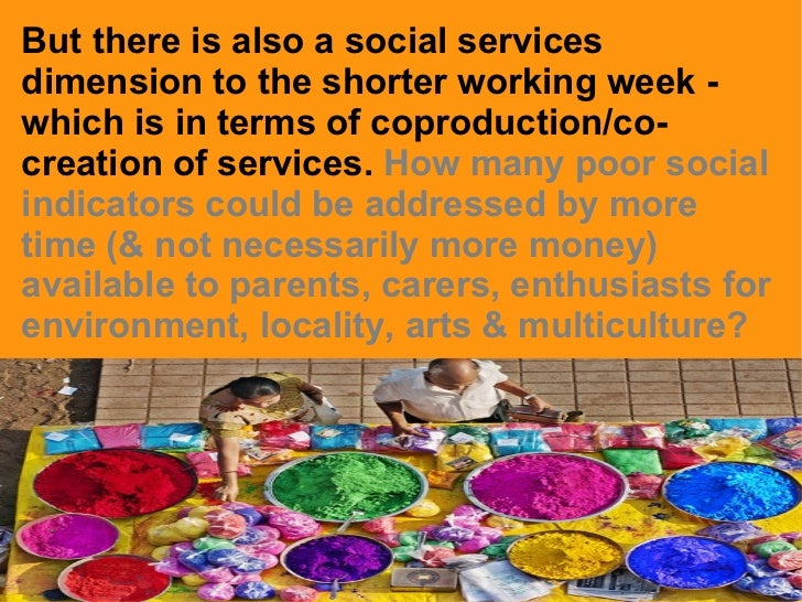 But there is also a social services dimension to the shorter working week - which is in terms of coproduction/co-creation ...