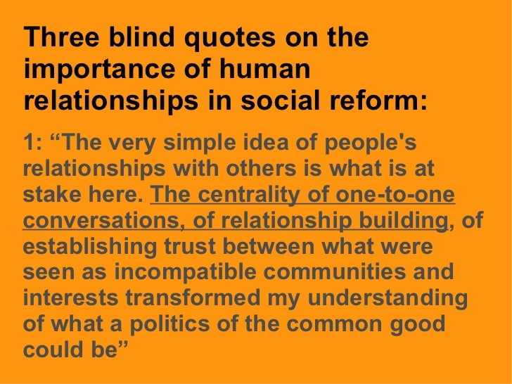 """Three blind quotes on the importance of human relationships in social reform: 1: """"The very simple idea of people's relatio..."""