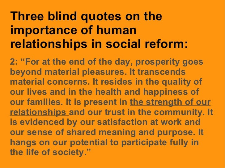 """Three blind quotes on the importance of human relationships in social reform: 2: """"For at the end of the day, prosperity go..."""