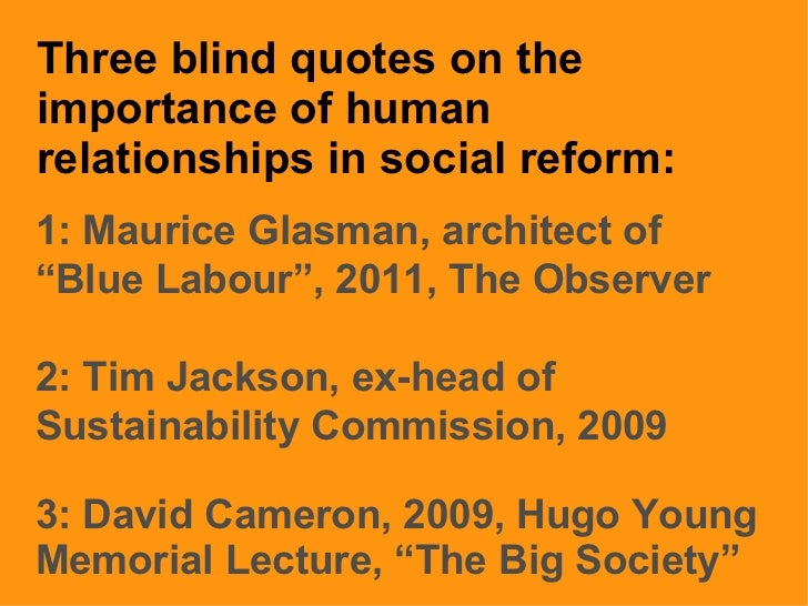 """Three blind quotes on the importance of human relationships in social reform: 1: Maurice Glasman, architect of """"Blue Labou..."""