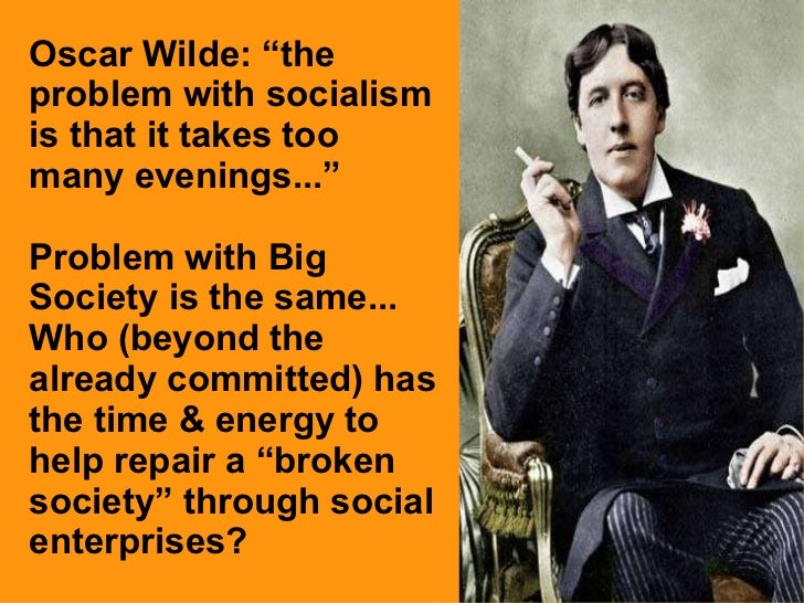 """Oscar Wilde: """"the problem with socialism is that it takes too many evenings..."""" Problem with Big Society is the same... Wh..."""