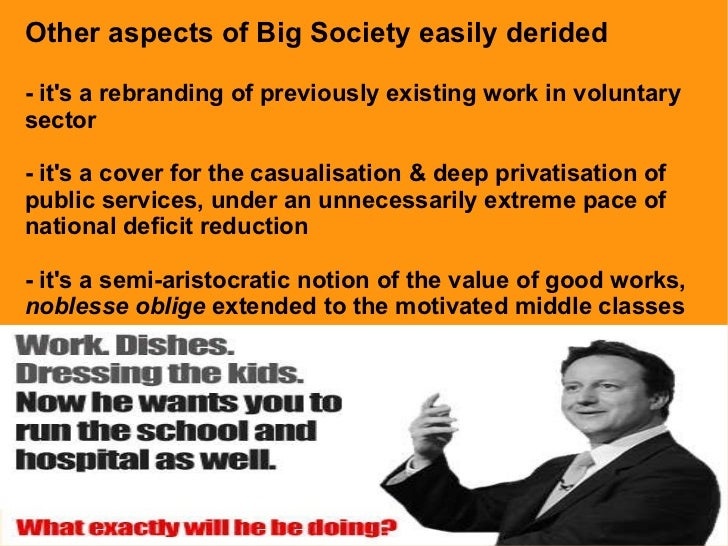 Other aspects of Big Society easily derided -it's a rebranding of previously existing workin voluntary sector - it's a ...