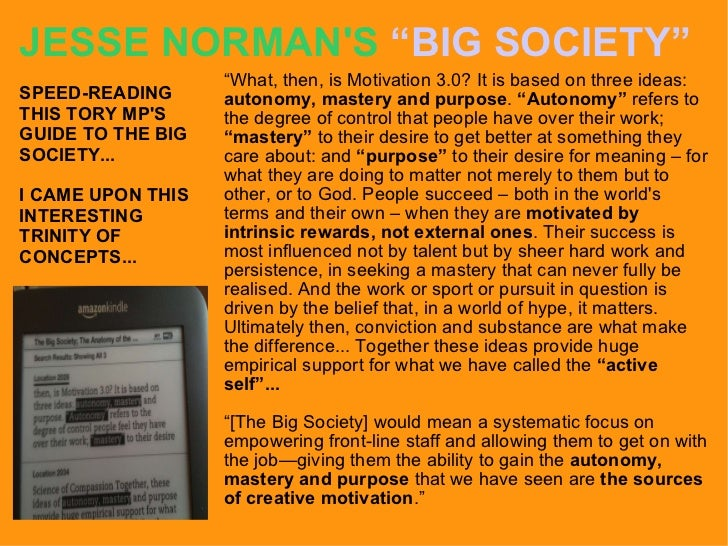 """JESSE NORMAN'S  """"BIG SOCIETY"""" """" What, then, is Motivation 3.0? It is based on three ideas:  autonomy, mastery and purpose ..."""