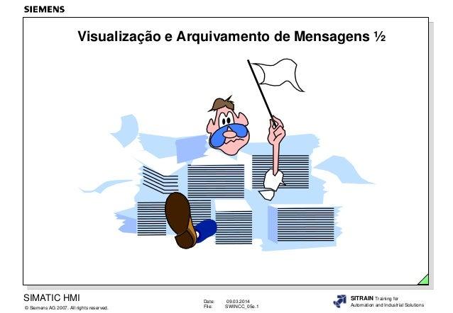 Visualização e Arquivamento de Mensagens ½  SIMATIC HMI © Siemens AG 2007. All rights reserved.  Date: File:  09.03.2014 S...