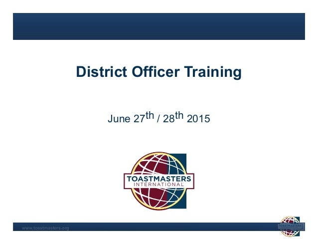 www.toastmasters.org District Officer Training June 27th / 28th 2015