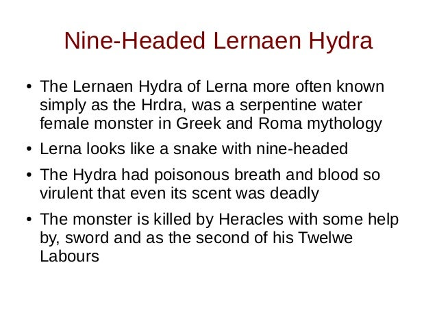 Nine-Headed Lernaen Hydra ● The Lernaen Hydra of Lerna more often known simply as the Hrdra, was a serpentine water female...