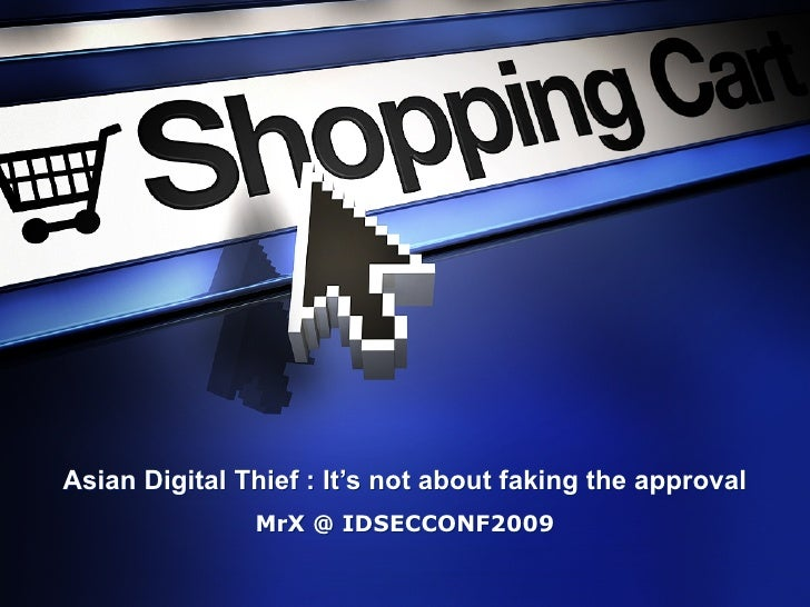 Asian Digital Thief : It's not about faking the approval                MrX @ IDSECCONF2009