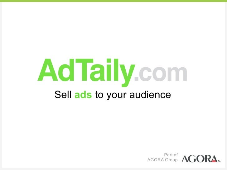 Sell ads to your audience                             Part of                    AGORA Group