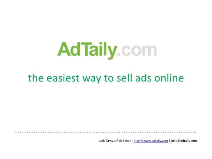 theeasiestway to selladsonline<br />Julia Krysztofiak-Szopa  http://www.adtaily.com   julia@adtaily.com<br />