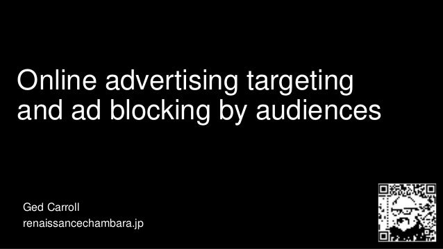 Online advertising targeting and ad blocking by audiences Ged Carroll renaissancechambara.jp