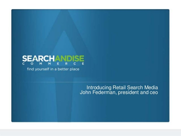 Introducing Retail Search Media John Federman, president and ceo