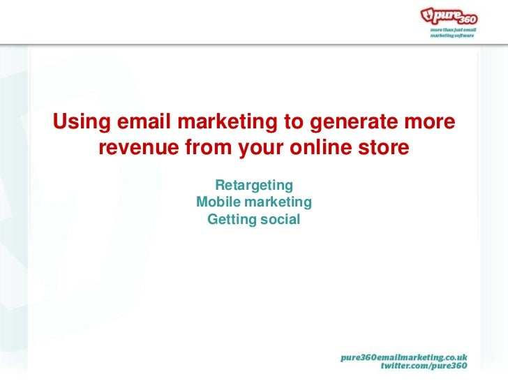 Using email marketing to generate more revenue from your online store<br />RetargetingMobile marketingGetting social<br />