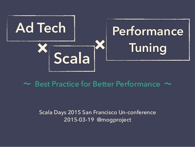 × ∼ Best Practice for Better Performance ∼ Scala Days 2015 San Francisco Un-conference 2015-03-19 @mogproject Ad Tech Perf...