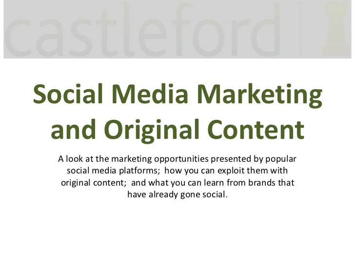 Social Media Marketing and Original Content A look at the marketing opportunities presented by popular   social media plat...