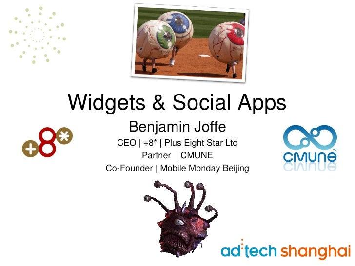 Widgets & Social Apps         Benjamin Joffe      CEO | +8* | Plus Eight Star Ltd           Partner | CMUNE    Co-Founder ...