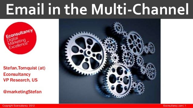 Email in the Multi-ChannelStefan.Tornquist (at)EconsultancyVP Research, US@marketingStefanCopyright Econsultancy 2012   Ec...