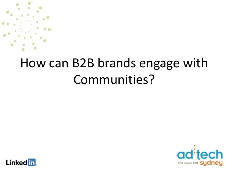 How can B2B brands engage with        Communities?
