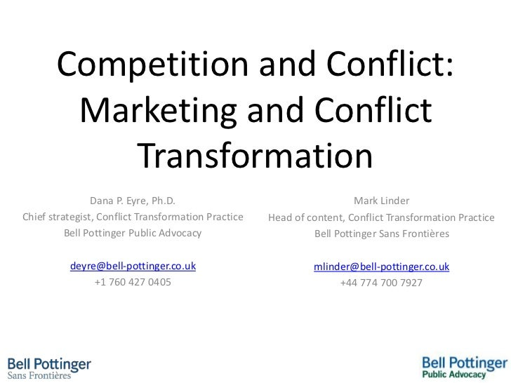 Competition and Conflict:        Marketing and Conflict           Transformation                Dana P. Eyre, Ph.D.       ...
