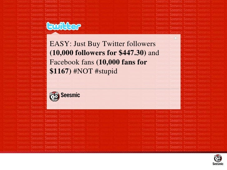 EASY: JustBuy Twitter followers  (10,000 followers for $447.30)  and Facebook fans  (10,000 fans for $1167) #NOT #stupid