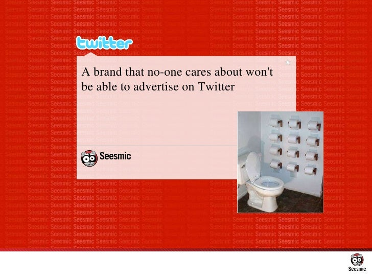 A brand that no-one cares about won't be able to advertise on Twitter