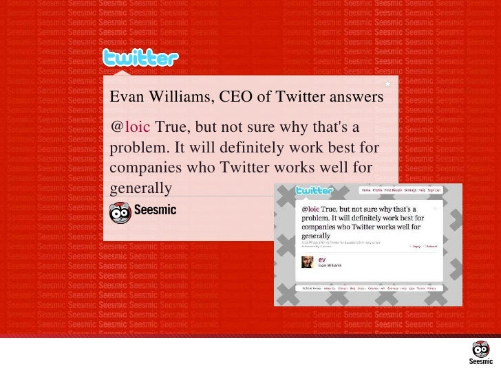 Evan Williams, CEO of Twitter answers @ loic True, but not sure why that's a problem. It will definitely work best for co...