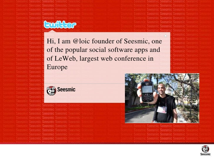 Hi, I am @loic founder of Seesmic, one of the popular social software apps and of LeWeb, largest web conference in Europe