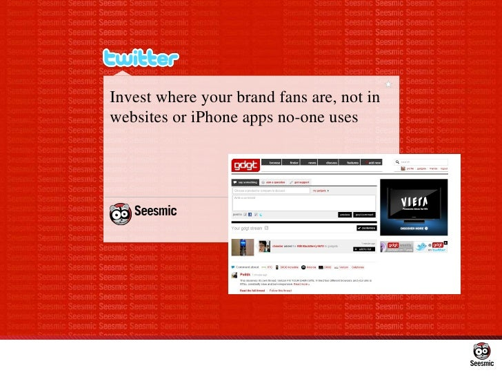 Invest where your brand fans are, not in websites or iPhone apps no-one uses