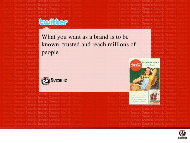 What you want as a brand is to be known, trusted and reach millions of people