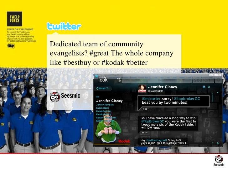 Dedicated team of community evangelists? #great The whole company like #bestbuy or #kodak #better