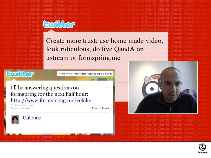 Create more trust: use home made video, look ridiculous, do live QandA on ustream or formspring.me
