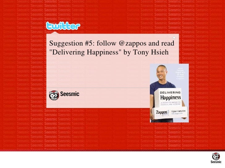 """Suggestion #5: follow @zappos and read """"Delivering Happiness"""" by Tony Hsieh"""