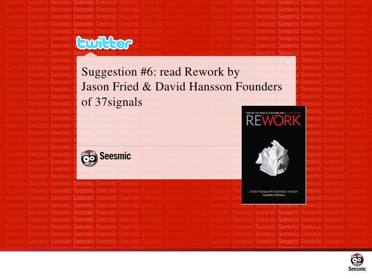 Suggestion #6: read Rework by  Jason Fried & David Hansson Founders of 37signals