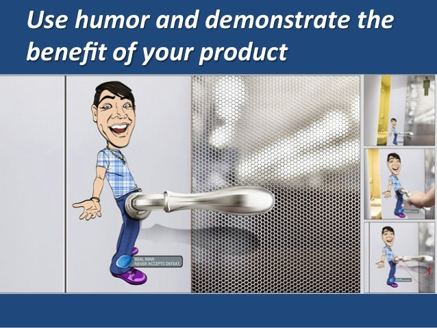Use  humor  and  demonstrate  the   benefit  of  your  product