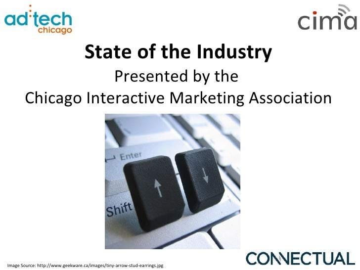 State of the Industry Presented by the  Chicago Interactive Marketing Association Image Source: http://www.geekware.ca/ima...