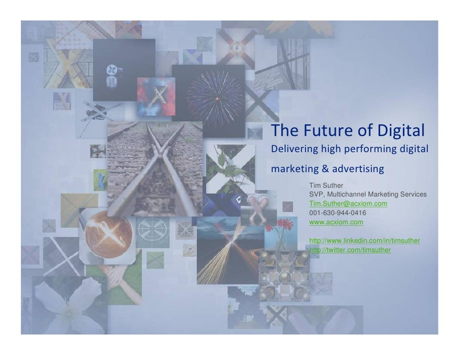 The Future of Digital Delivering high performing digital  marketing & advertising         Tim Suther         SVP, Multicha...