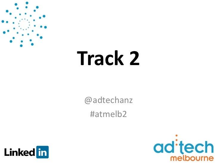 Track 2@adtechanz #atmelb2