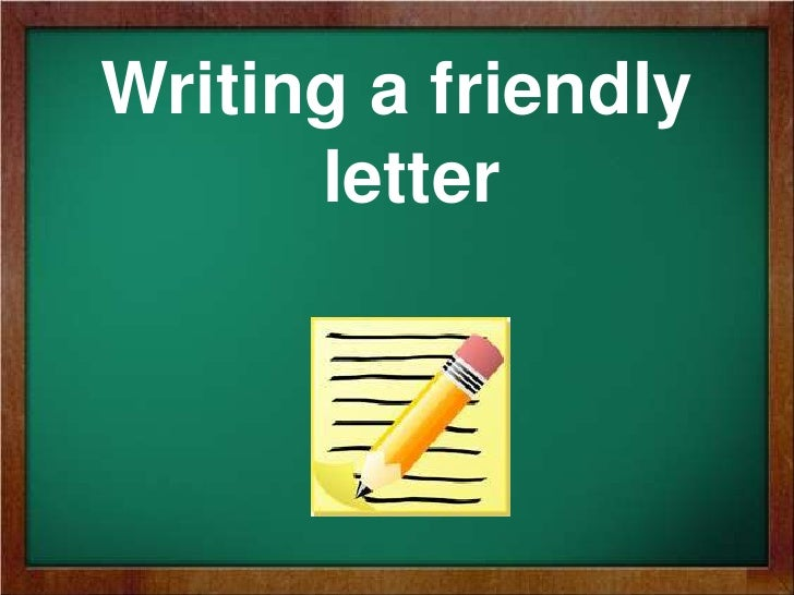 Writing a friendly letter<br />