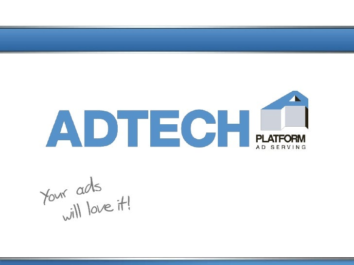 ADTECH: The Basics  Your competitive advantage in digital marketing    Powerful Ad Serving           Serving worldwide 170...