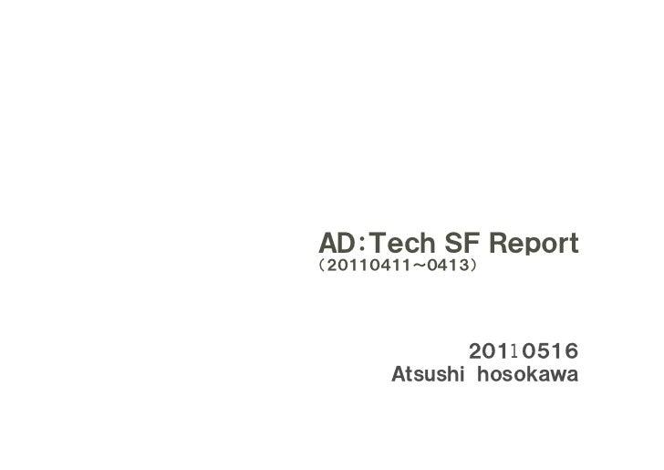 AD:Tech SF Report(20110411~0413)             20110516      Atsushi hosokawa