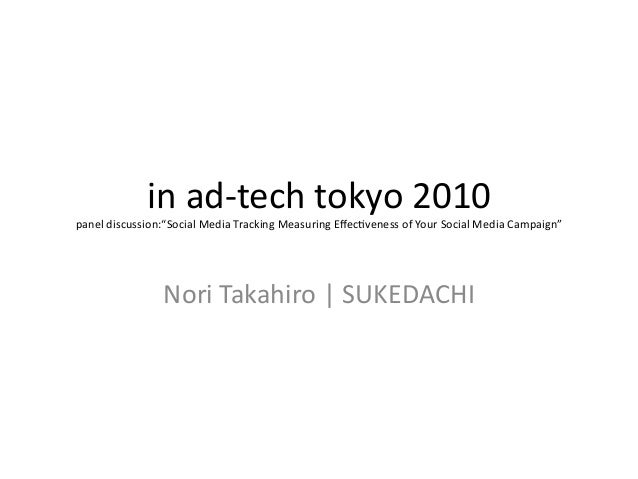 """in  ad-‐tech  tokyo  2010   panel  discussion:""""Social  Media  Tracking  Measuring  Effec>veness  of  ..."""