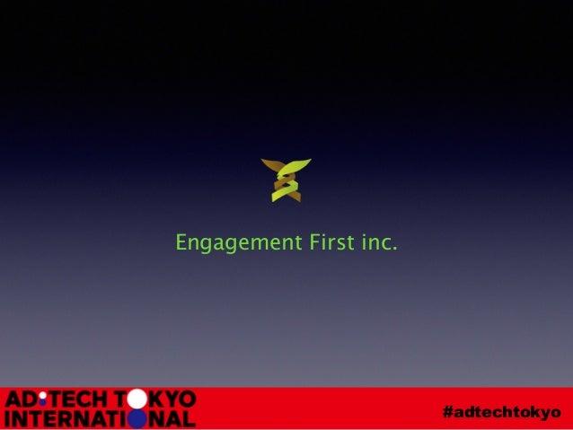 #adtechtokyo Engagement First inc.