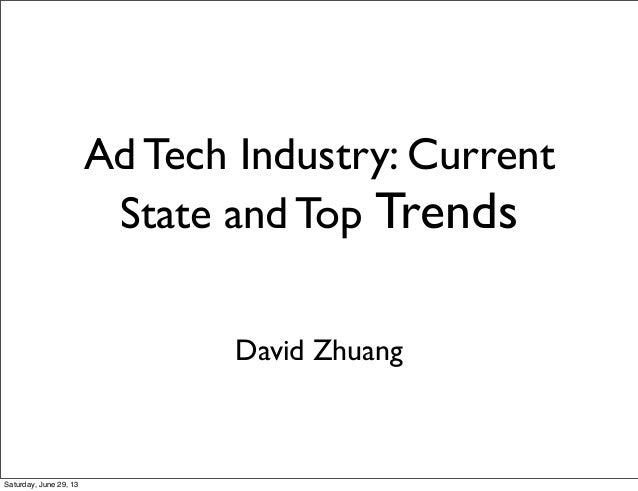 Ad Tech Industry: Current State and Top Trends David Zhuang Saturday, June 29, 13