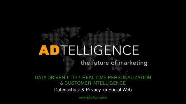 DATA DRIVEN 1-TO-1 REAL TIME PERSONALIZATION         & CUSTOMER INTELLIGENCE       Datenschutz & Privacy im Social Web    ...
