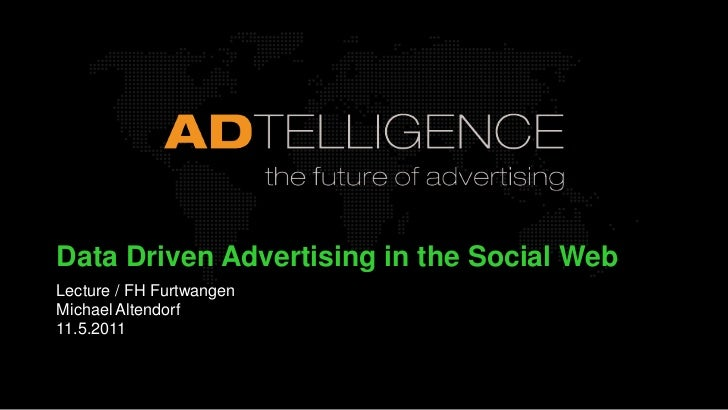Data Driven Advertising in the Social Web<br />Lecture / FH FurtwangenMichael Altendorf11.5.2011<br />