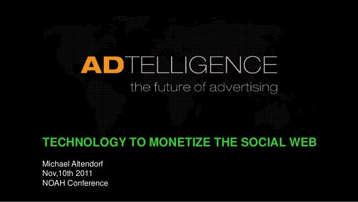 TECHNOLOGY TO MONETIZE THE SOCIAL WEBMichael AltendorfNov,10th 2011NOAH Conference