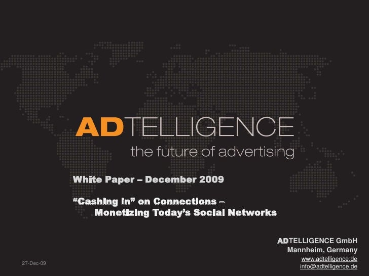 "White Paper<br />""Cashing in"" on Connections –<br />       Monetizing Today's Social Networks<br />ADTELLIGENCE GmbH<br />..."