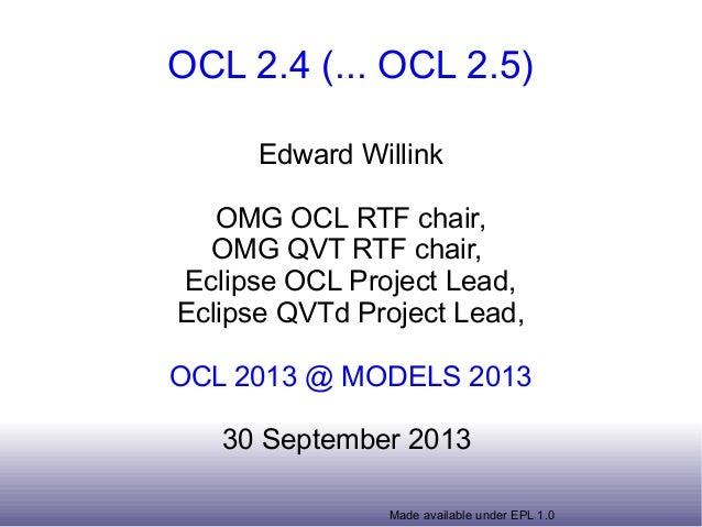 OCL 2.4 (... OCL 2.5)  Edward Willink  OMG OCL RTF chair,  OMG QVT RTF chair,  Eclipse OCL Project Lead,  Eclipse QVTd Pro...