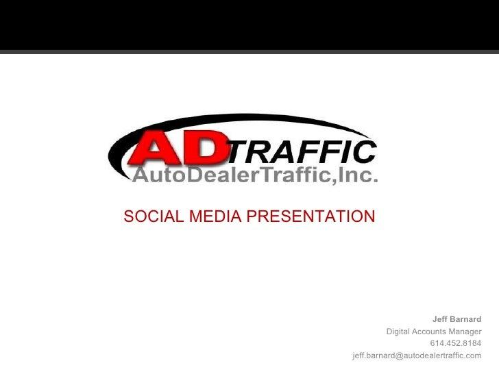 SOCIAL MEDIA PRESENTATION Jeff Barnard Digital Accounts Manager 614.452.8184 [email_address]