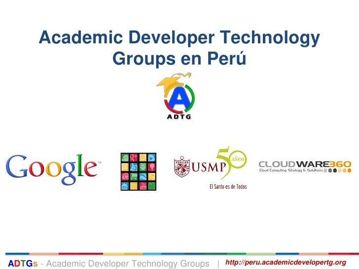 Academic Developer Technology             Groups en PerúADTGs - Academic Developer Technology Groups |   http://peru.acade...